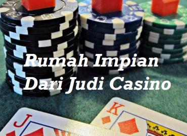 Rumah Impian Dari Judi Casino